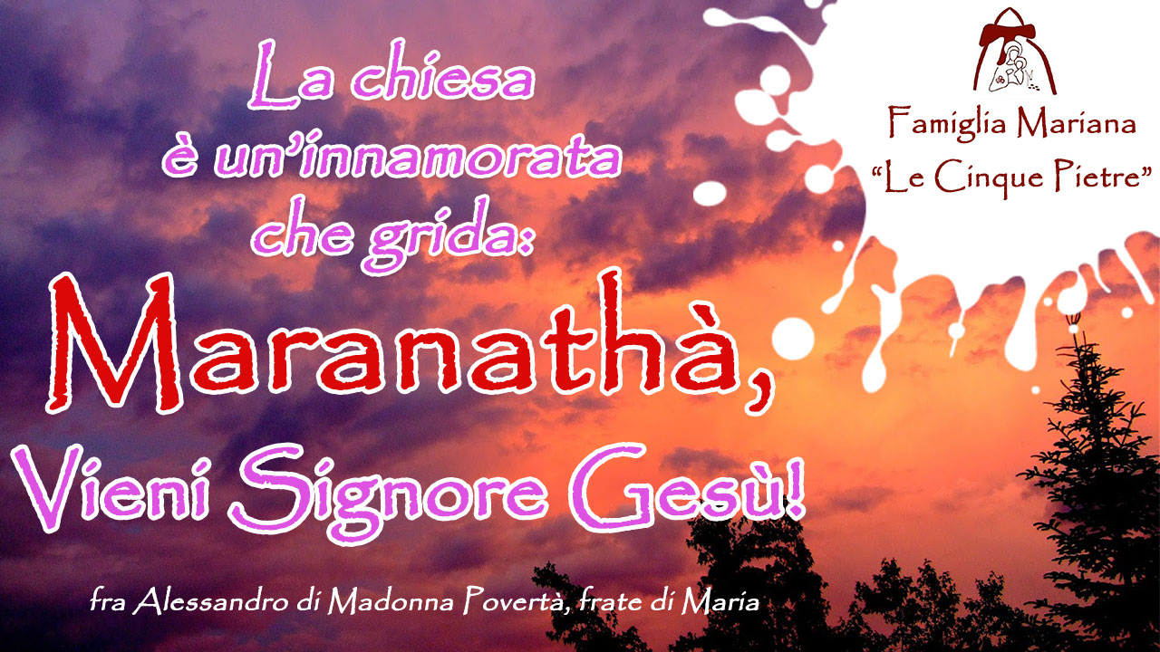La Chiesa grida Maranathà, vieni Signore Gesù! - Meditazione verso il Natale